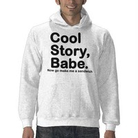 ORIGINAL Cool Story Babe Now go make me a sandwich Hoodies from Zazzle.com