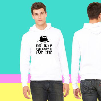 no luke you shake it for me sweatshirt hoodie