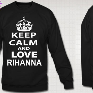 Keep Calm and Love Rihanna Crew Neck Sweatshirt