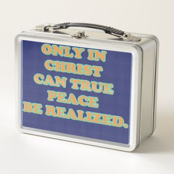 Only In Christ Can True Peace Be Realized. Metal Lunch Box