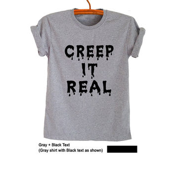 Creep it real Shirt T-Shirts Funny Grunge Goth Punk Rock Trendy Womens Mens Teens Fashion Printed Cool Instagram Youtuber Twitter Polyvore