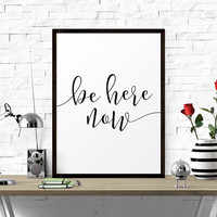 Printable Art, Be Here Now, Typography Poster, Black And White, Motivational Quote, Inspirational Quote, Home Decor, Office Wall Art