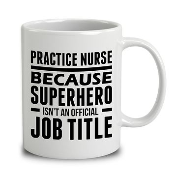 Practice Nurse Because Superhero Isn't An Official Job Title
