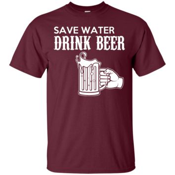 Save Water Drink Beer Men's or Ladies Tee Shirt
