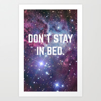 Don't Stay in Bed Motivational Space Universe Print Art Print by RexLambo