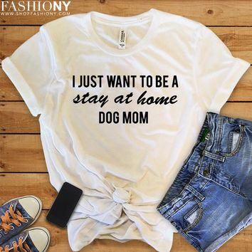 MORE STYLES! I Just Want To Be A Stay At Home Dog Mom, Funny Graphic Tees, Tank-Tops & Sweatshirts