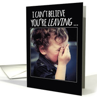 Farewell / Good Bye, can't believe you're leaving, cute crying baby card