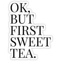 'Ok, but first sweet tea.' Sticker by MadEDesigns