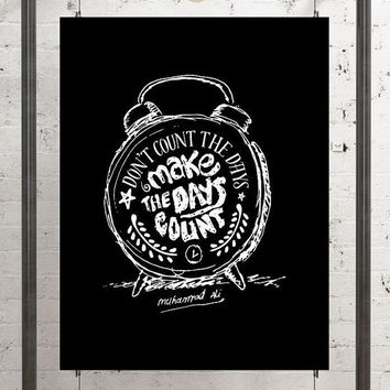 Don't Count The Days Make The Days Count - Muhammad ALi / Printable Motivational Inspirational Typography Chalkboard Poster Style