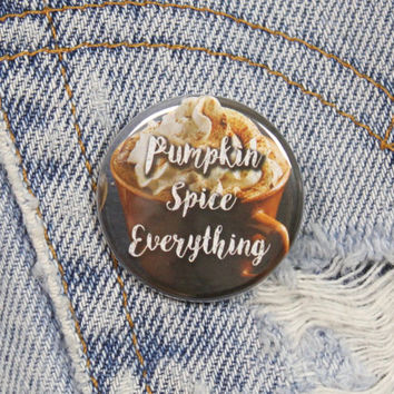 Pumpkin Spice Everything 1.25 Inch Pin Back Button Badge