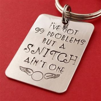 """99 Problems But a Snitch Ain't One"" Key Chain"
