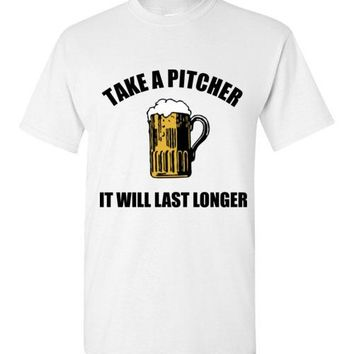 Take a Pitcher It Will Last Longer T-Shirt