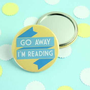Go Away I'm Reading Badge, Pocket Mirror or Keyring. Book lover Brooch Pin. Book Lover Mirror. Book Lover Keyring. Book Gifts. Literary Gift