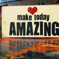 Make Today Amazing  Typography Wall Art  Wood Sign by 13pumpkins