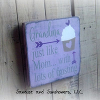 Grandma Sign/Great Gift For Grandmother/Rustic/Primitive/Hand Painted Wood Sign/Grandma-Just like mom...with lots of frosting