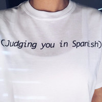 """Judging You In Spanish"" White Shirt 9884"