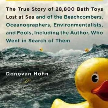 Moby-Duck: The True Story of 28,800 Bath Toys Lost at Sea and of the Beachcombers, Oceanographers, Environmentalists, and Fools, Including the Author, Who Went i