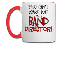 You Can't Scare Me, Band Director - Coffee/Tea Mug