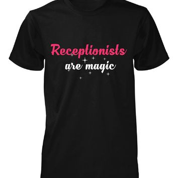 Receptionists Are Magic. Awesome Gift - Unisex Tshirt