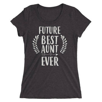 Aunt shirt for baby shower, Future Best Aunt Ever t-shirt, pregnancy announce, pregnant announce, future aunt, you're a new aunt, new aunt