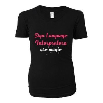 Sign Language Interpreters Are Magic. Awesome Gift - Ladies T-shirt