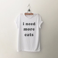 I need more cats womens T-Shirt gifts girls instagram tumblr hipster band merch fangirl teens fashion girlfriends birthday christmas present