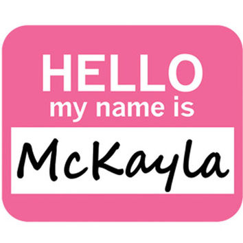 McKayla Hello My Name Is Mouse Pad