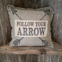 """Follow Your Arrow"" Pillow"