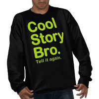Cool Story Bro. Tell it again. Sweatshirt from Zazzle.com