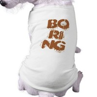 BORING or Not Pet Clothing from Zazzle.com