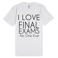 i love final exams-said no one ever-Unisex White T-Shirt