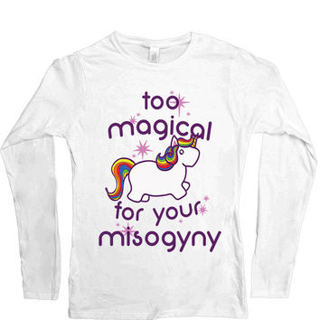 Too Magical For Your Misogyny -- Women's Long-Sleeve