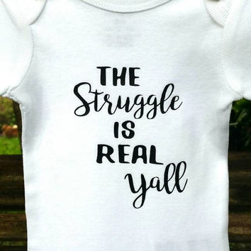 The Struggle is Real Yall funny baby bodysuit. Southern Baby, Louisiana Baby. Country baby bodysuit. Gender Neutral Gift.
