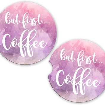 But First Coffee Car Cup Coaster, Funny Quote Cup Holder Coaster, Custom Auto Gift, Sandstone Coaster, gift for her women