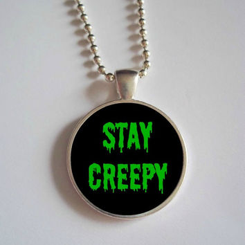 Stay Creepy Necklace // Stay spooky necklace // creep it real dome necklace
