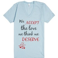 We accept the love we think we deserve-Unisex Light Blue T-Shirt