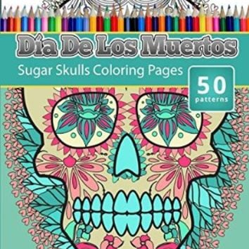 Coloring Books For Grown-Ups: Dia De Los Muertos: Sugar Skulls Coloring Pages