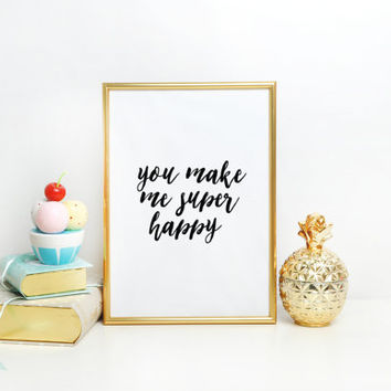 Inspirational Quote,You Make Me Super Happy,Gift For Her,Gift For Him,Wall Art,Typography Print,Nursery Decor,Be Brave Quote,Wall ArtWork