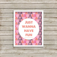 Just Wanna Have Fun - Wall Art, Print 8 x 10 INSTANT Digital Download Printable