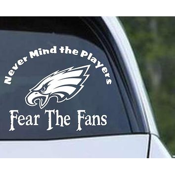 Philadelphia Eagles - Never Mind the Players, Fear the Fans  Die Cut Vinyl Decal Sticker