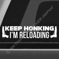 Keep Honking I'm Reloading Funny Bumper Sticker Vinyl Decal Car Truck Decal Gun