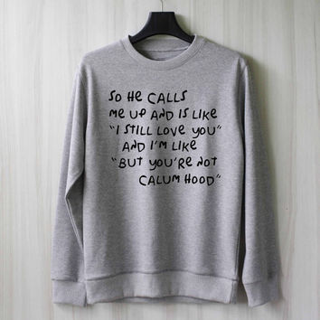 So He Calls Me Up - Calum Hood Sweatshirt Sweater Shirt – Size XS S M L XL