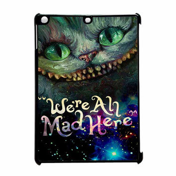 Cheshire Cat Alice In Wonderland Were All Mad Here iPad Air Case