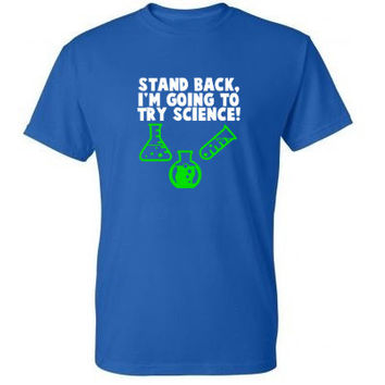 Stand Back I'm Going To Try Science Shirt, Funny Shirt, T-Shirt, Tshirt, Funny T Shirt, Geeky Shirt, Geek T-Shirt, Geek T Shirt, Mens Womens