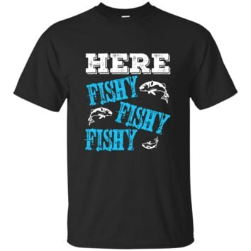Here Fishy Fishy Fishy T-Shirt Fishing Fisherman Gift