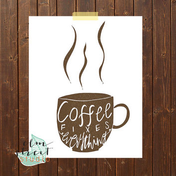 Coffee Fixes Everything Modern Quote Print/ Typography Print/ Coffee Print/ Calligraphy Print/ Wall Decor/ Kitchen Decor/ Coffee Quote