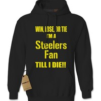 Win Lose Or Tie, I'm A Steelers Fan Till I Die Adult Hoodie Sweatshirt