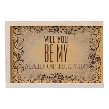 WILL YOU BE MY MAID OF HONOR WOODEN KEEPSAKE BOX