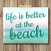 Life is Better at the Beach Art Print, 8x10 Print, Ocean Print, Beach Print, Home Decor, Beach House