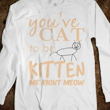 You've cat to be kitten me right now - Julianne's Apparel